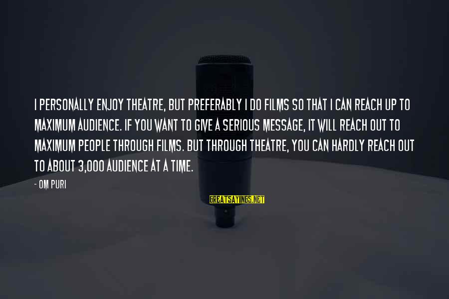 Serious People Sayings By Om Puri: I personally enjoy theatre, but preferably I do films so that I can reach up