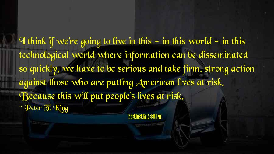Serious People Sayings By Peter T. King: I think if we're going to live in this - in this world - in