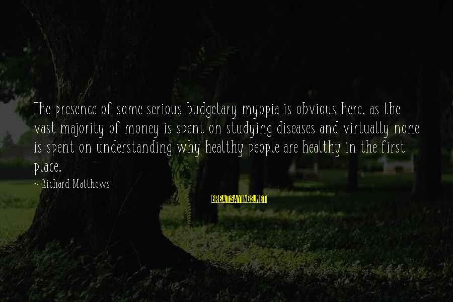 Serious People Sayings By Richard Matthews: The presence of some serious budgetary myopia is obvious here, as the vast majority of