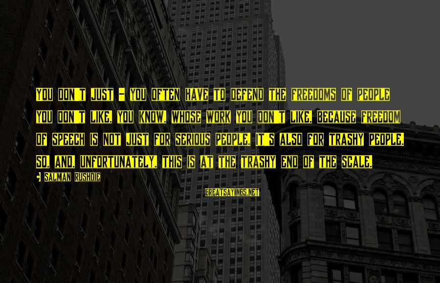 Serious People Sayings By Salman Rushdie: You don't just - you often have to defend the freedoms of people you don't