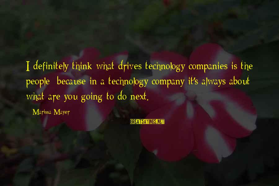 Serious Sam 2 Sayings By Marissa Mayer: I definitely think what drives technology companies is the people; because in a technology company