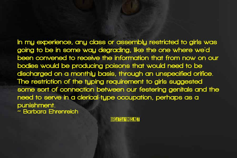 Serve Sayings By Barbara Ehrenreich: In my experience, any class or assembly restricted to girls was going to be in