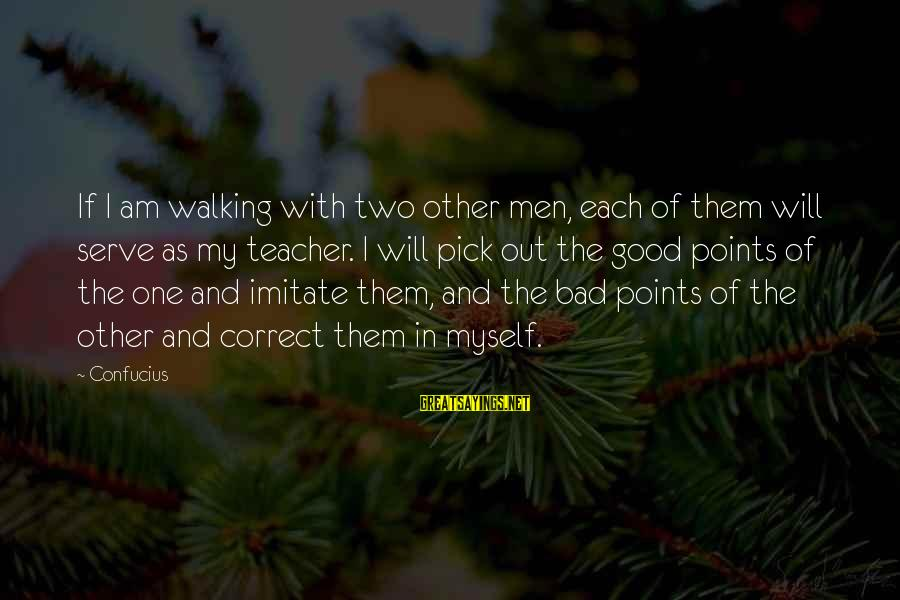 Serve Sayings By Confucius: If I am walking with two other men, each of them will serve as my