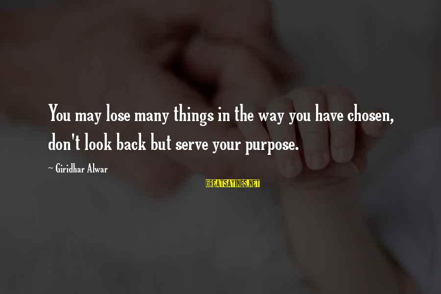 Serve Sayings By Giridhar Alwar: You may lose many things in the way you have chosen, don't look back but