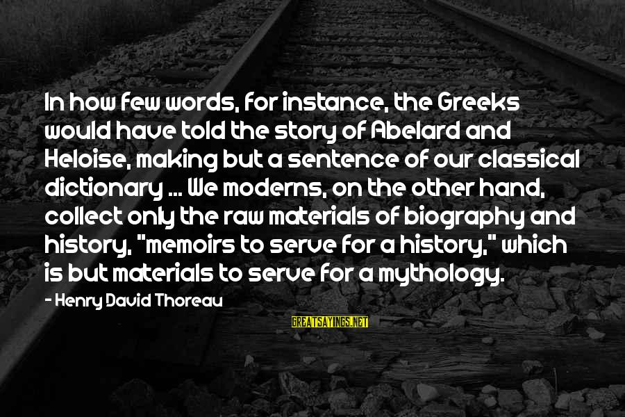 Serve Sayings By Henry David Thoreau: In how few words, for instance, the Greeks would have told the story of Abelard