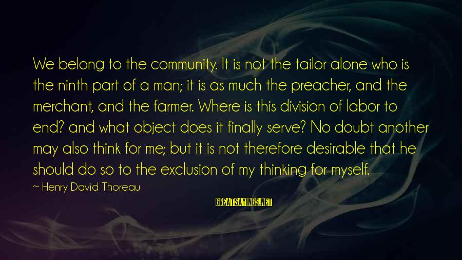 Serve Sayings By Henry David Thoreau: We belong to the community. It is not the tailor alone who is the ninth