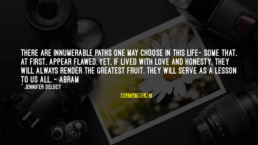 Serve Sayings By Jennifer DeLucy: There are innumerable paths one may choose in this life- some that, at first, appear