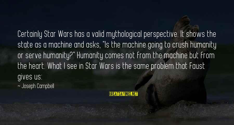 Serve Sayings By Joseph Campbell: Certainly Star Wars has a valid mythological perspective. It shows the state as a machine