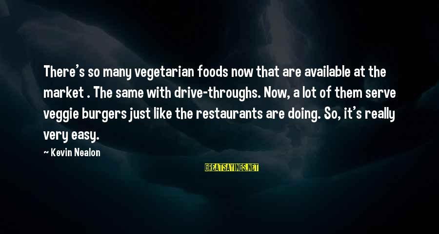 Serve Sayings By Kevin Nealon: There's so many vegetarian foods now that are available at the market . The same