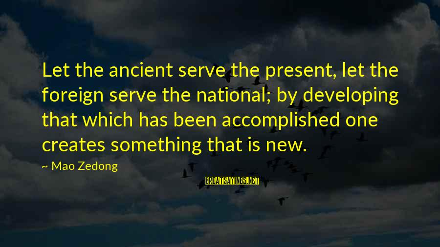 Serve Sayings By Mao Zedong: Let the ancient serve the present, let the foreign serve the national; by developing that