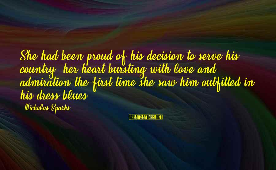 Serve Sayings By Nicholas Sparks: She had been proud of his decision to serve his country, her heart bursting with