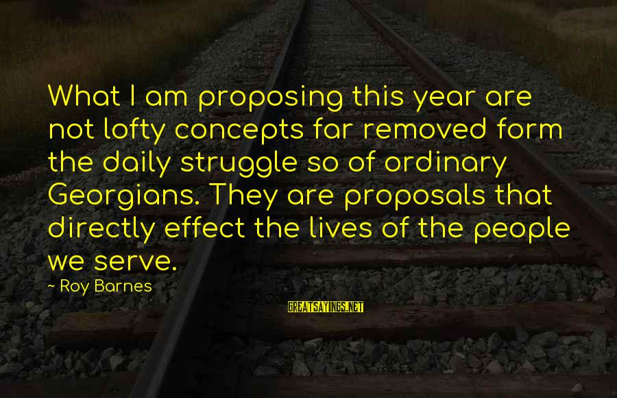 Serve Sayings By Roy Barnes: What I am proposing this year are not lofty concepts far removed form the daily