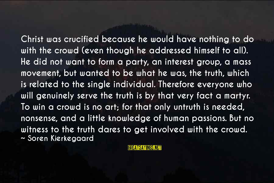 Serve Sayings By Soren Kierkegaard: Christ was crucified because he would have nothing to do with the crowd (even though