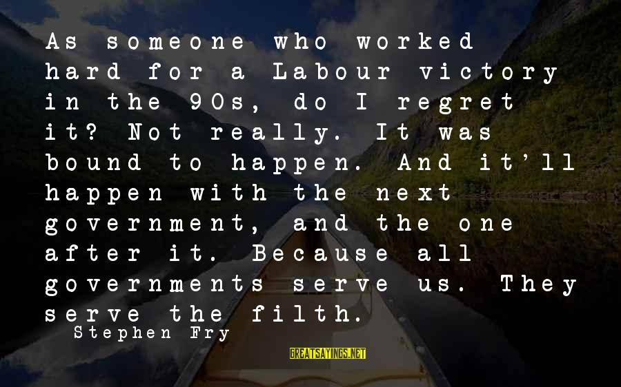Serve Sayings By Stephen Fry: As someone who worked hard for a Labour victory in the 90s, do I regret