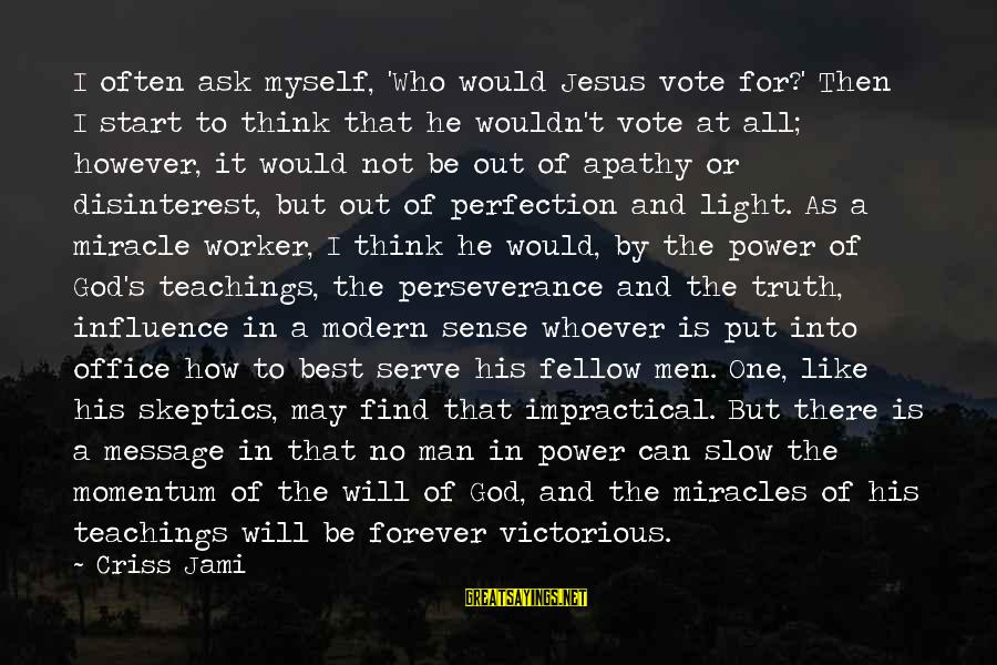 Serving Jesus Sayings By Criss Jami: I often ask myself, 'Who would Jesus vote for?' Then I start to think that