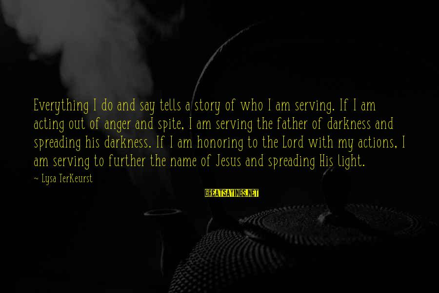 Serving Jesus Sayings By Lysa TerKeurst: Everything I do and say tells a story of who I am serving. If I