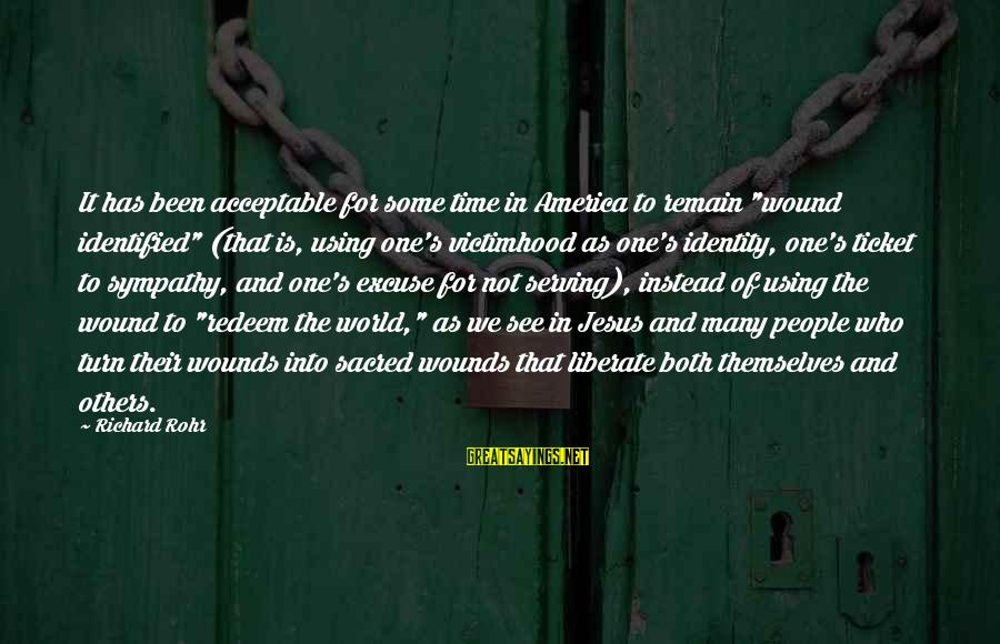 """Serving Jesus Sayings By Richard Rohr: It has been acceptable for some time in America to remain """"wound identified"""" (that is,"""