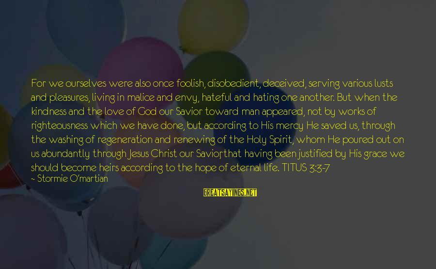 Serving Jesus Sayings By Stormie O'martian: For we ourselves were also once foolish, disobedient, deceived, serving various lusts and pleasures, living