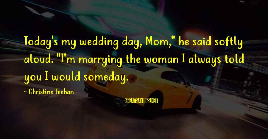 """Servise Sayings By Christine Feehan: Today's my wedding day, Mom,"""" he said softly aloud. """"I'm marrying the woman I always"""