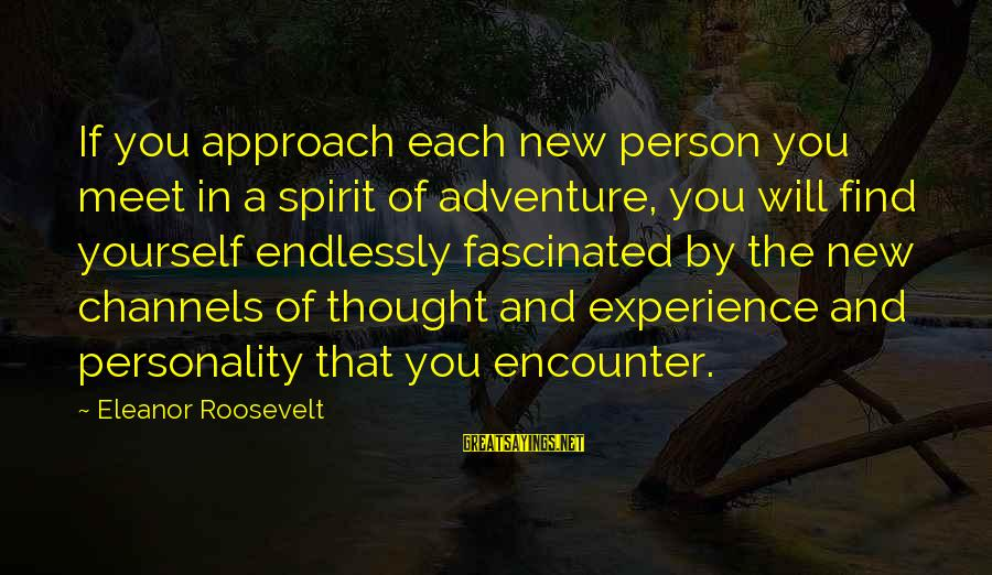 Seryosong Relasyon Sayings By Eleanor Roosevelt: If you approach each new person you meet in a spirit of adventure, you will