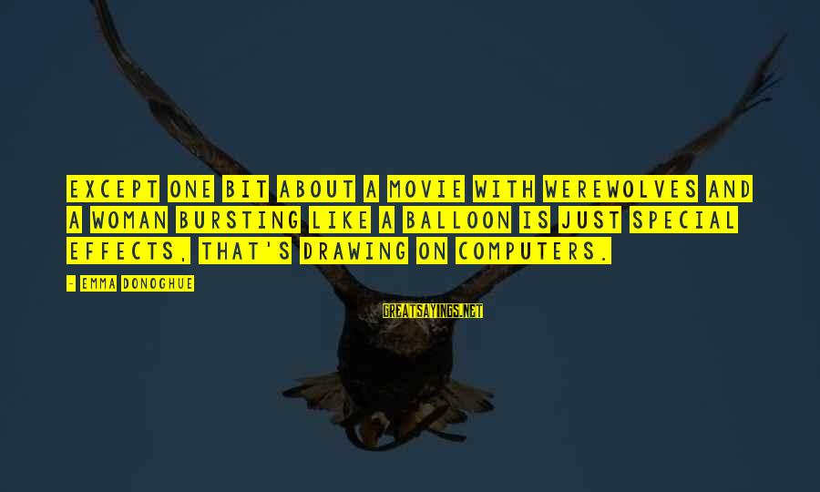 Seryosong Relasyon Sayings By Emma Donoghue: except one bit about a movie with werewolves and a woman bursting like a balloon