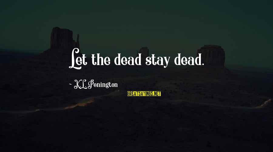 Seryosong Relasyon Sayings By K.L. Penington: Let the dead stay dead.