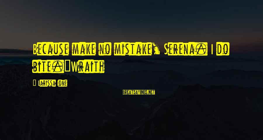 Seryosong Relasyon Sayings By Larissa Ione: Because make no mistake, Serena. I do bite.~Wraith