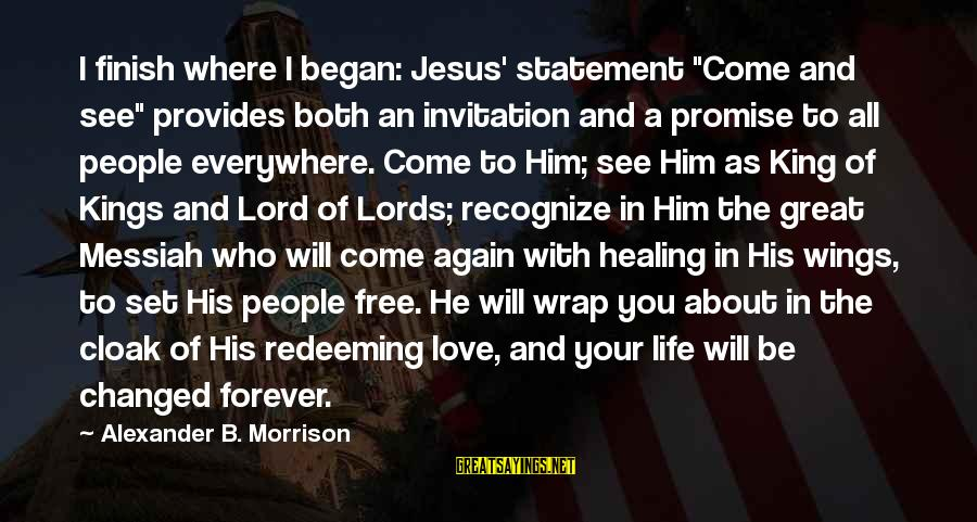 "Set Him Free Sayings By Alexander B. Morrison: I finish where I began: Jesus' statement ""Come and see"" provides both an invitation and"
