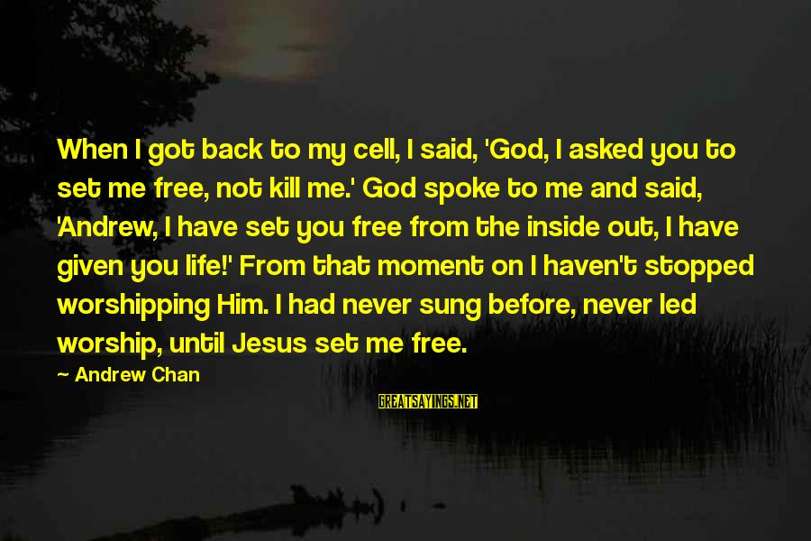 Set Him Free Sayings By Andrew Chan: When I got back to my cell, I said, 'God, I asked you to set