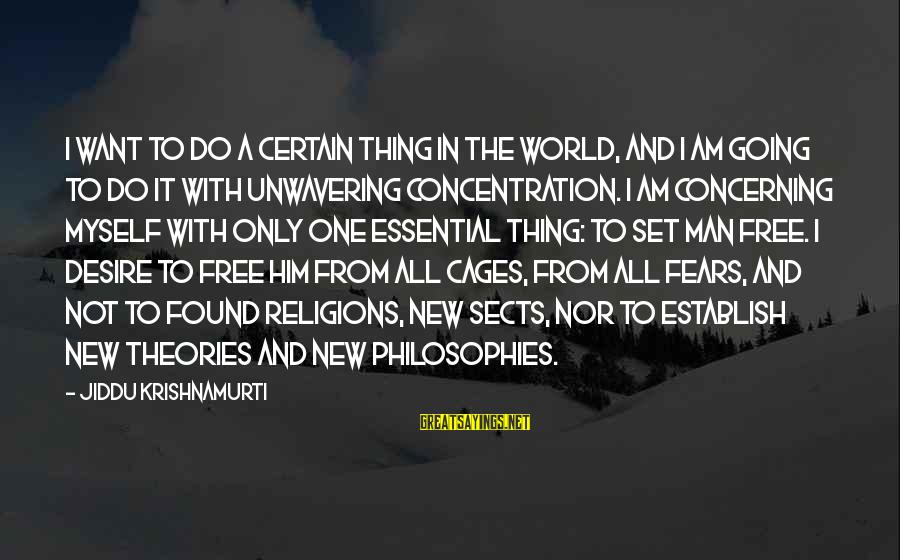 Set Him Free Sayings By Jiddu Krishnamurti: I want to do a certain thing in the world, and I am going to