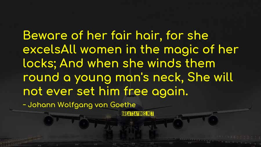 Set Him Free Sayings By Johann Wolfgang Von Goethe: Beware of her fair hair, for she excelsAll women in the magic of her locks;
