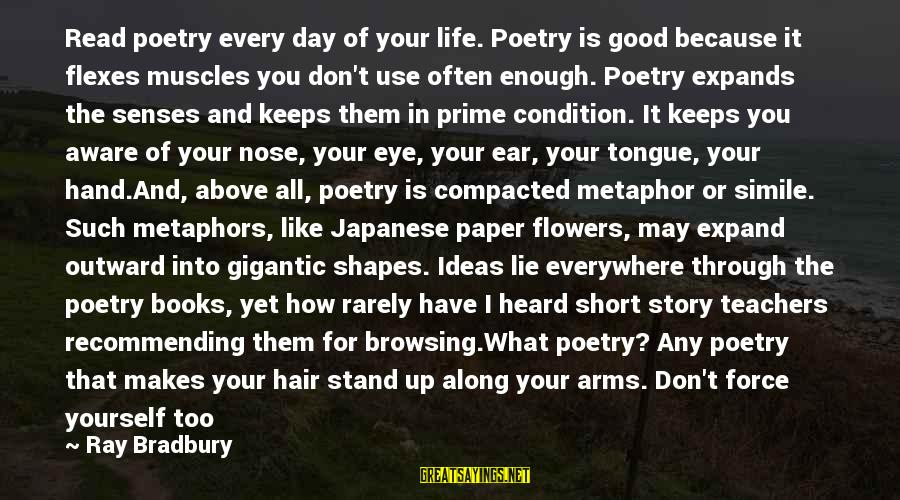 Set Him Free Sayings By Ray Bradbury: Read poetry every day of your life. Poetry is good because it flexes muscles you