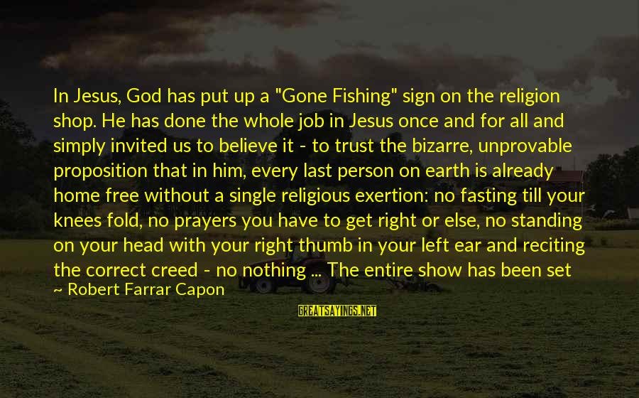 "Set Him Free Sayings By Robert Farrar Capon: In Jesus, God has put up a ""Gone Fishing"" sign on the religion shop. He"