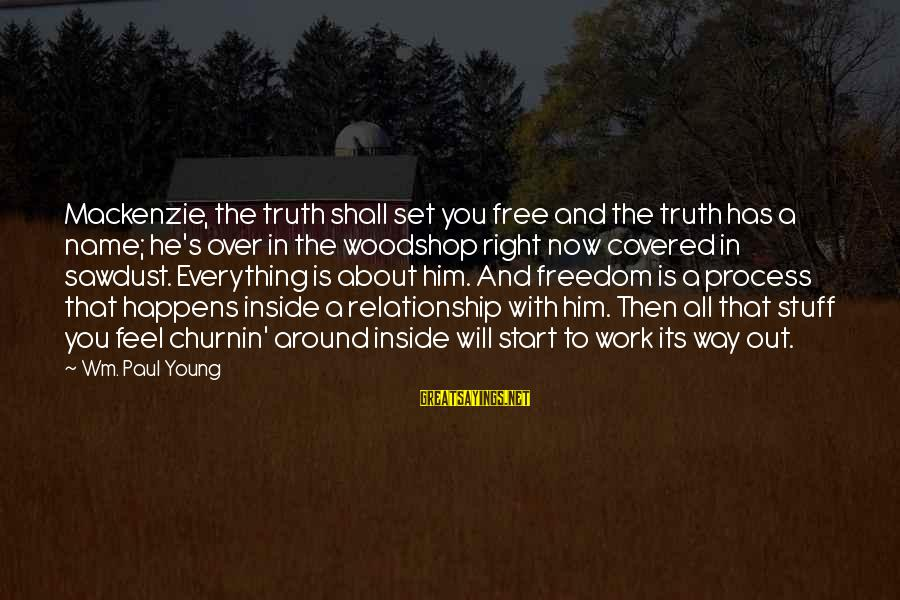 Set Him Free Sayings By Wm. Paul Young: Mackenzie, the truth shall set you free and the truth has a name; he's over