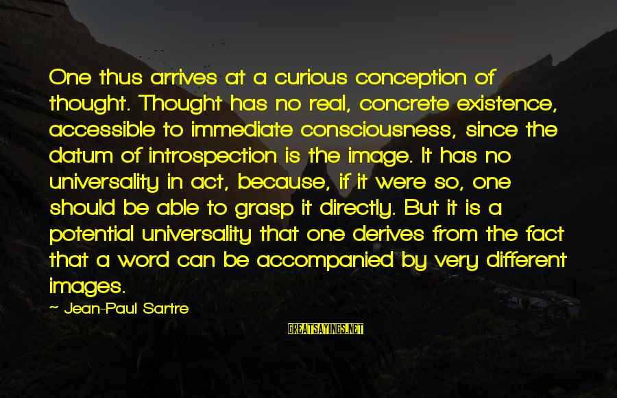 Set It Off 1996 Sayings By Jean-Paul Sartre: One thus arrives at a curious conception of thought. Thought has no real, concrete existence,