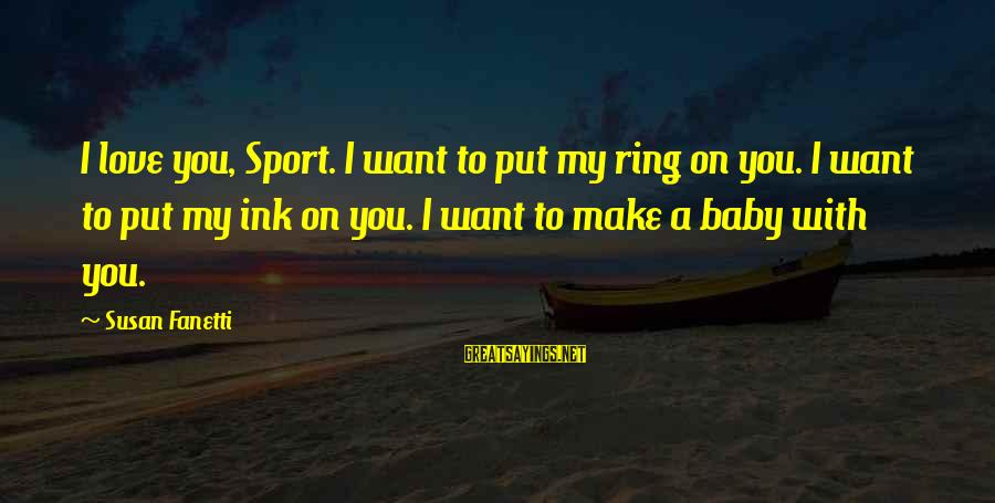 Set It Off 1996 Sayings By Susan Fanetti: I love you, Sport. I want to put my ring on you. I want to