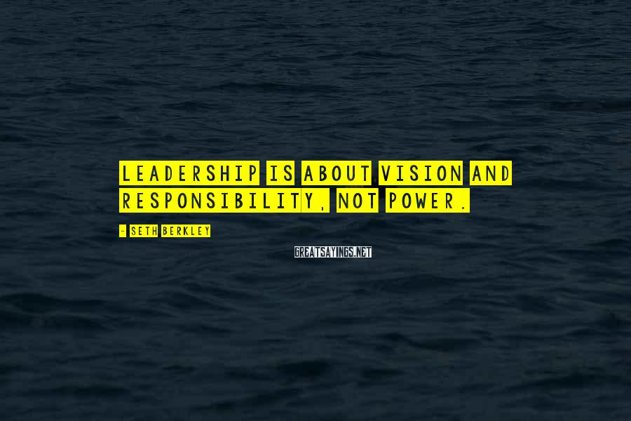 Seth Berkley Sayings: Leadership is about vision and responsibility, not power.