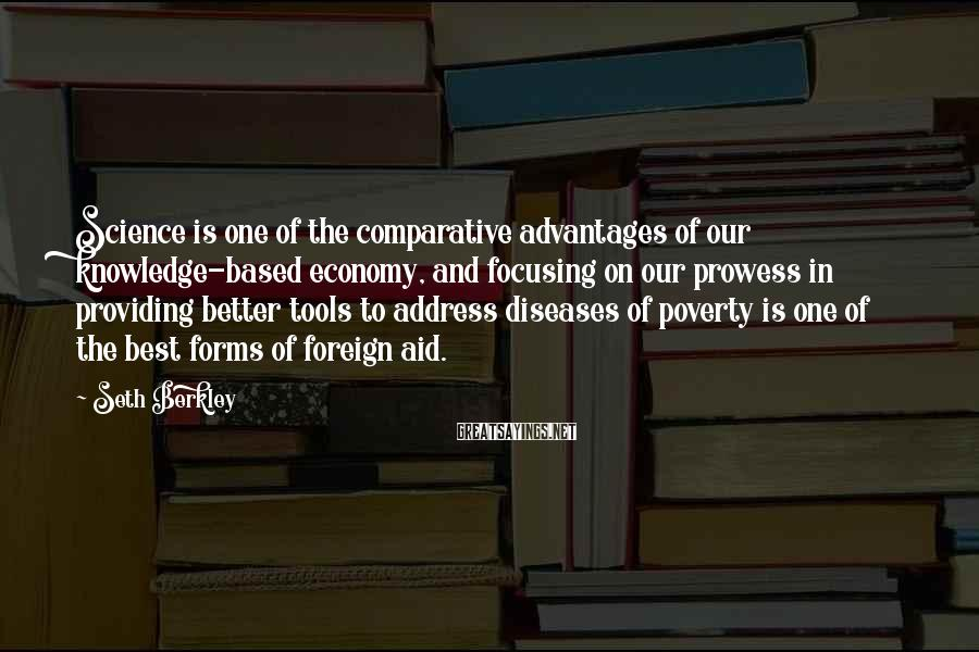 Seth Berkley Sayings: Science is one of the comparative advantages of our knowledge-based economy, and focusing on our
