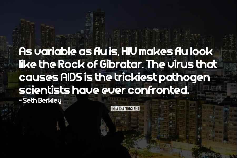 Seth Berkley Sayings: As variable as flu is, HIV makes flu look like the Rock of Gibraltar. The