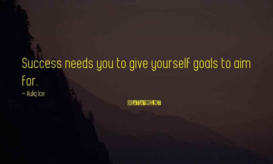 Setting Goals For Yourself Sayings By Auliq Ice: Success needs you to give yourself goals to aim for.