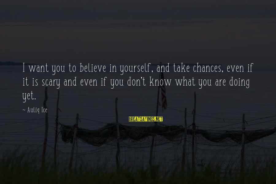 Setting Goals For Yourself Sayings By Auliq Ice: I want you to believe in yourself, and take chances, even if it is scary