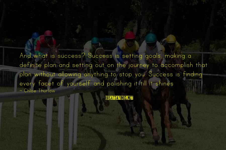 Setting Goals For Yourself Sayings By Chloe Thurlow: And what is success? Success is setting goals, making a definite plan and setting out