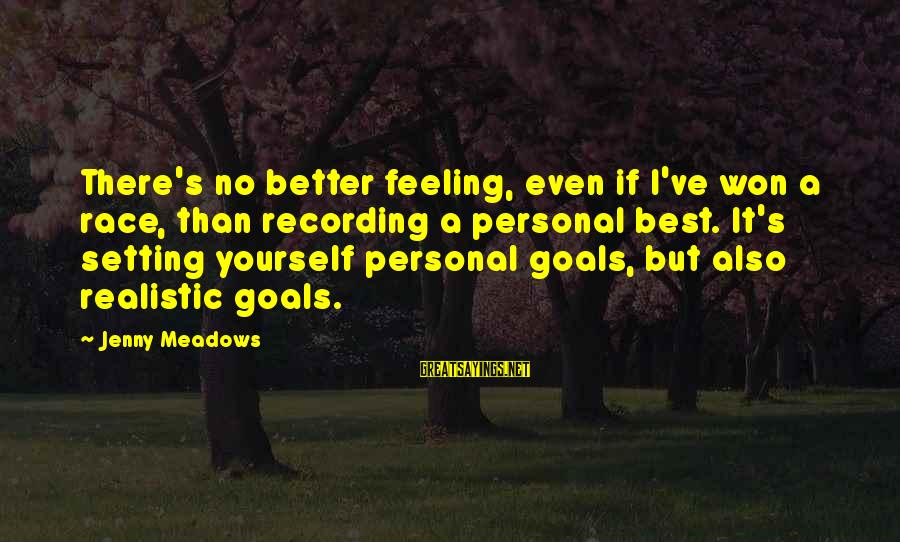 Setting Goals For Yourself Sayings By Jenny Meadows: There's no better feeling, even if I've won a race, than recording a personal best.