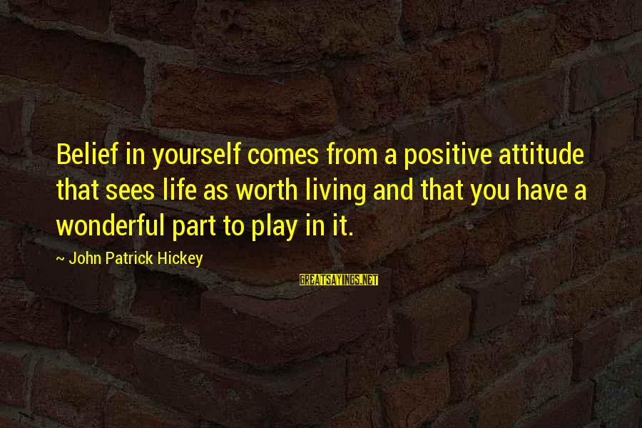 Setting Goals For Yourself Sayings By John Patrick Hickey: Belief in yourself comes from a positive attitude that sees life as worth living and