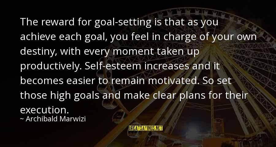 Setting Goals In Life Sayings By Archibald Marwizi: The reward for goal-setting is that as you achieve each goal, you feel in charge