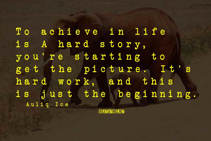 Setting Goals In Life Sayings By Auliq Ice: To achieve in life is A hard story, you're starting to get the picture. It's
