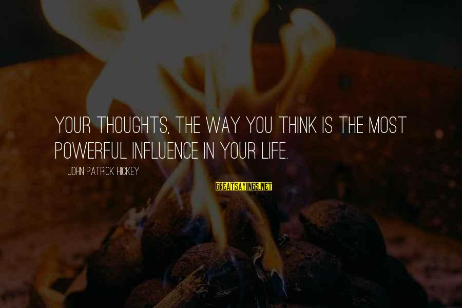 Setting Goals In Life Sayings By John Patrick Hickey: Your thoughts, the way you think is the most powerful influence in your life.