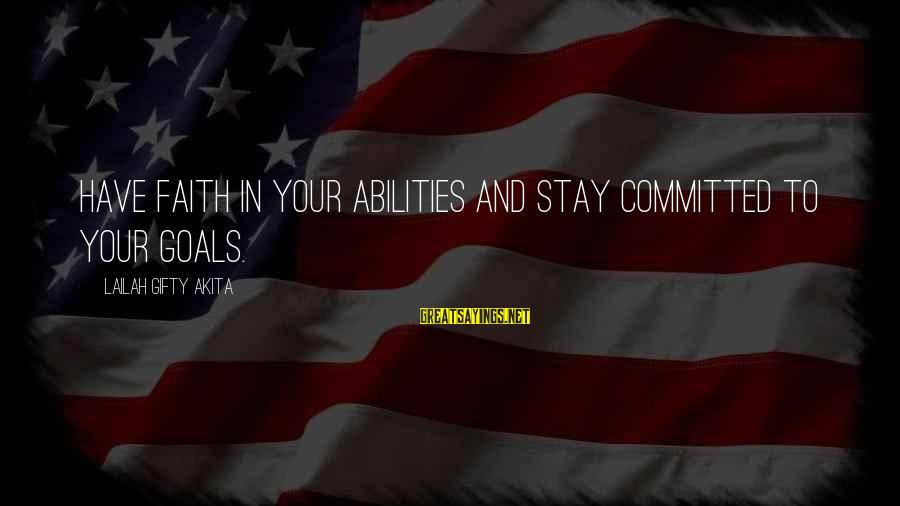 Setting Goals In Life Sayings By Lailah Gifty Akita: Have faith in your abilities and stay committed to your goals.