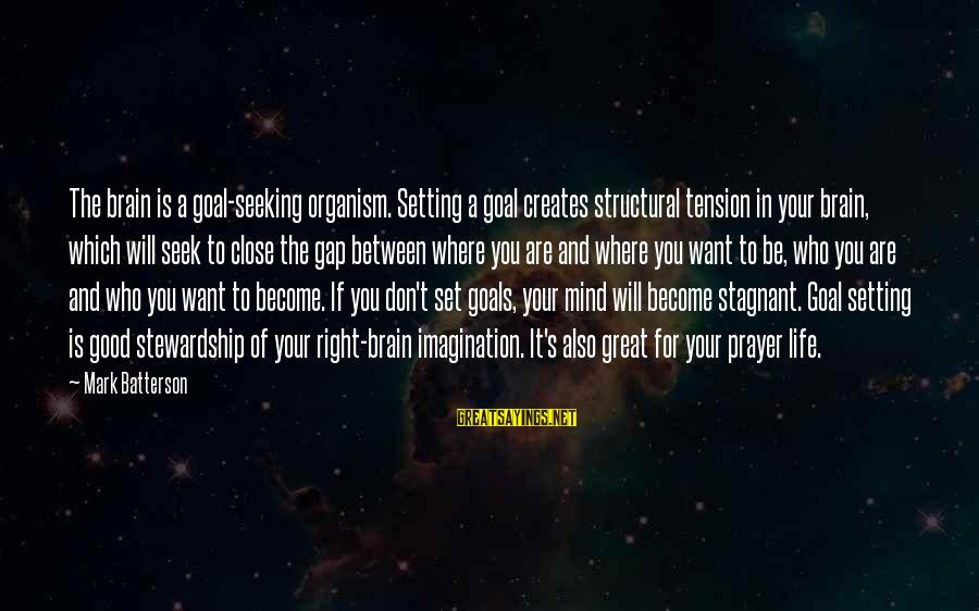 Setting Goals In Life Sayings By Mark Batterson: The brain is a goal-seeking organism. Setting a goal creates structural tension in your brain,