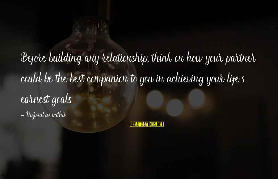 Setting Goals In Life Sayings By Rajasaraswathii: Before building any relationship, think on how your partner could be the best companion to